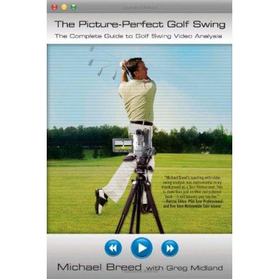 The Picture-Perfect Golf Swing: The Complete Guide to Golf Swing Video Analysis