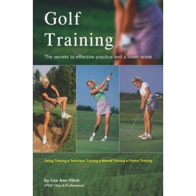 Golf Training: The Secrets to Effective Practice and a Lower Score (Finally!)