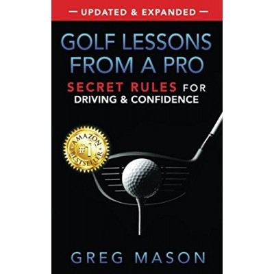 Golf Lessons from a Pro: Secret Rules for Driving & Confidence: Master any course and play your best, with proven instruction and strategy.